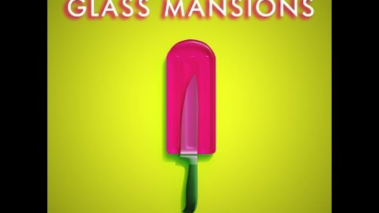 GLASS MANSIONS -