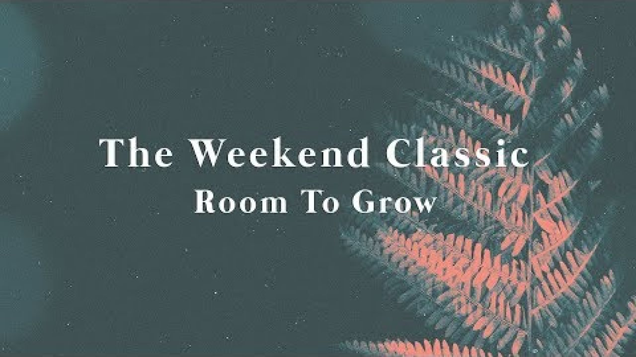 The Weekend Classic - Room To Grow (Lyric Video)