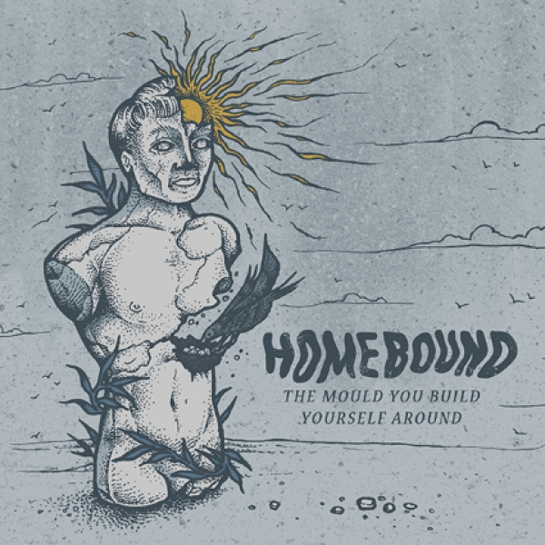 Homebound - The Mould You Build Yourself Around - EP - Review