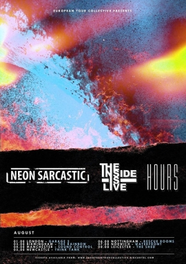 Neon Sarcastic Featuring The Inside Is Live And Hours -  1st August - The Garage, London